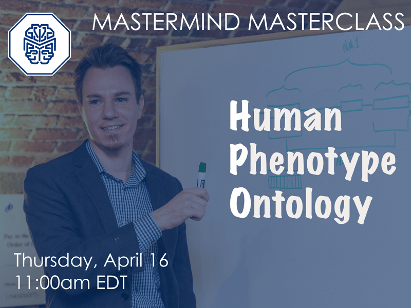 <h2><b>Next Webinar</h2> </b><Br> <h4><i>Mastermind Masterclass: Human Phenotype Ontology (HPO)</h4></i><br>