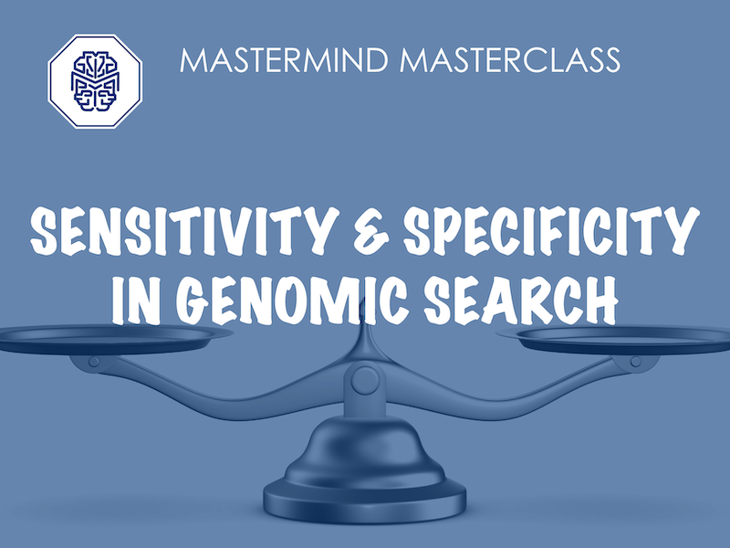 <h5>LATEST WEBINAR<br><b>MASTERMIND MASTERCLASS:<br>SENSITIVITY & SPECIFICITY IN GENOMIC SEARCH</b>